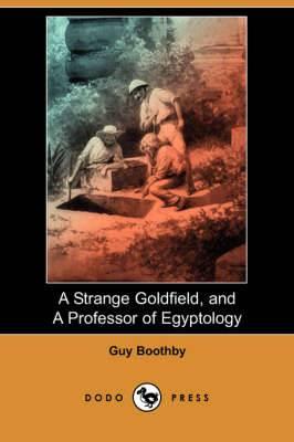 A Strange Goldfield and a Professor of Egyptology