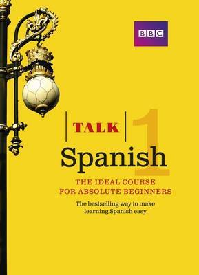 Talk Spanish 1: The Ideal Spanish Course for Absolute Beginners