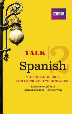 Talk Spanish 2 (Book/CD Pack): The ideal course for improving your Spanish