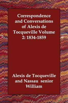 Correspondence and Conversations of Alexis de Tocqueville Volume 2: 1834-1859