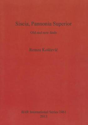 Siscia, Pannonia Superior: Old and New Finds