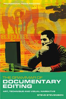 The Grammar of Documentary Editing: Art, Technique and Visual Narrative