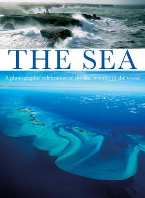 The Sea: A Photographic Celebration of the First Wonder of the World