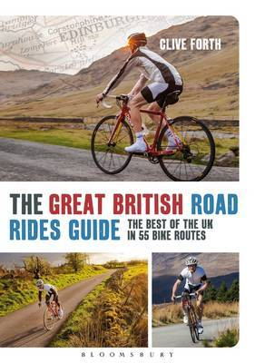 The Great British Road Rides Guide: The Best of the UK in 55 Bike Routes
