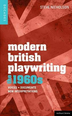 Modern British Playwriting: The 1960s: Voices, Documents, New Interpretations