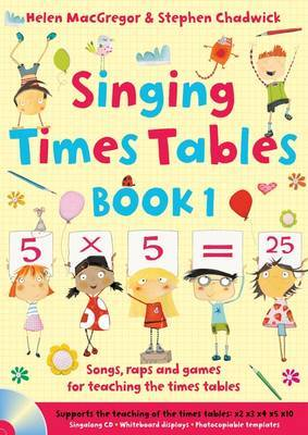 Singing Subjects - Singing Times Tables Book 1: Songs, raps and games for teaching the times tables