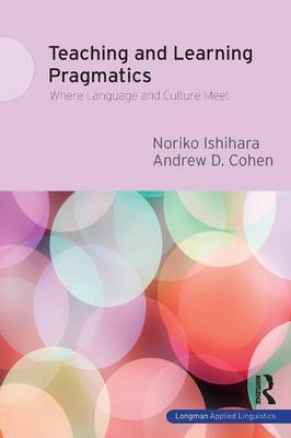 Teaching and Learning Pragmatics: Where Language and Culture Meet