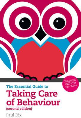 The Essential Guide to Taking Care of Behaviour: Practical Skills for Teachers