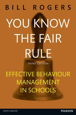 You Know the Fair Rule: Strategies for Positive and Effective Behaviour Management and Discipline in Schools