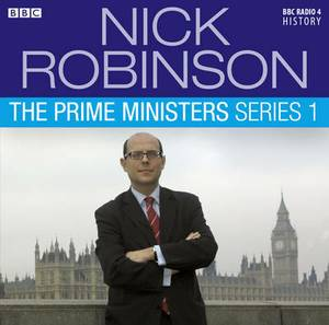 Nick Robinson's the Prime Ministers: Series 1