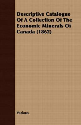 Descriptive Catalogue Of A Collection Of The Economic Minerals Of Canada (1862)