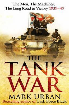 The Tank War: The Men, the Machines, and the Long Road to Victory