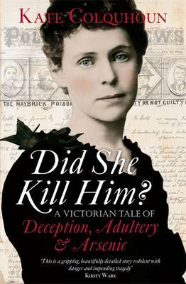 Did She Kill Him?: A Victorian Tale of Deception, Adultery and Arsenic