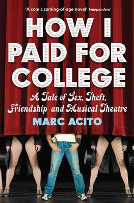 How I Paid for College: A Tale of Sex, Theft, Friendship and Musical Theater
