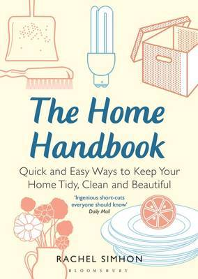 The Home Handbook: Quick and Easy Ways to Keep Your Home Tidy, Clean and Beautiful