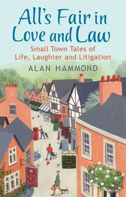 All's Fair in Love and Law: Small Town Tales of Life, Laughter and Litigation