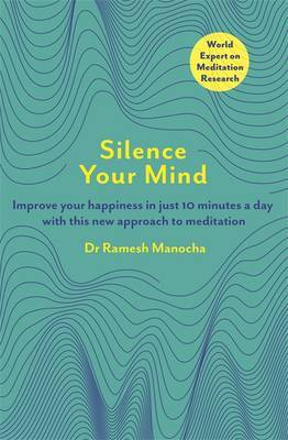 Silence Your Mind: Improve Your Happiness in Just 10 Minutes a Day With This New Approach to Meditation