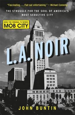 LA Noir: The Struggle for the Soul of America's Most Seductive City