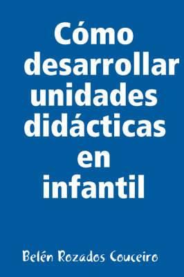 Como Desarrollar Unidades Didacticas En Infantil