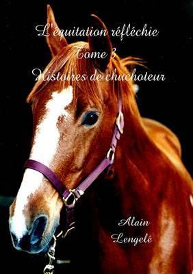 L'equitation Reflechie - Histoires De Chuchoteur