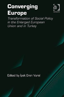 Converging Europe: Transformation of Social Policy in the Enlarged European Union and in Turkey