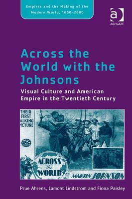 Across the World with the Johnsons: Visual Culture and American Empire in the Twentieth Century