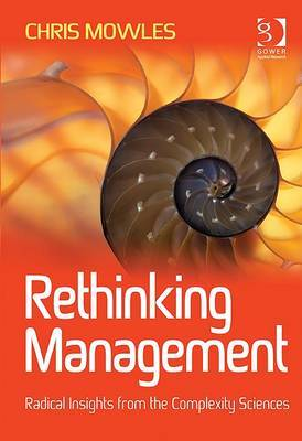 Rethinking Management: Radical Insights from the Complexity Sciences