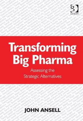 Transforming Big Pharma: Assessing the Strategic Alternatives