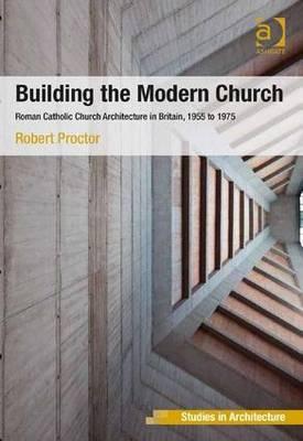 Building the Modern Church: Roman Catholic Church Architecture in Britain, 1955 to 1975