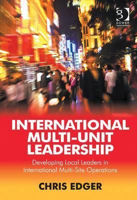 International Multi-Unit Leadership: Developing Local Leaders in International Multi-Site Operations