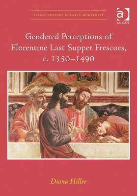 Gendered Perceptions of Florentine Last Supper Frescoes, c. 1350-1490