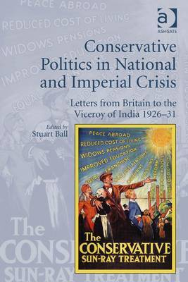 Conservative Politics in National and Imperial Crisis: Letters from Britain to the Viceroy of India 1926-31