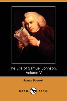 The Life of Samuel Johnson, Volume V: Tour to the Hebrides and Journey Into North Wales (Dodo Press)