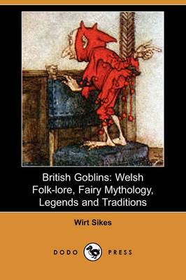 British Goblins: Welsh Folk-Lore, Fairy Mythology, Legends and Traditions (Dodo Press)