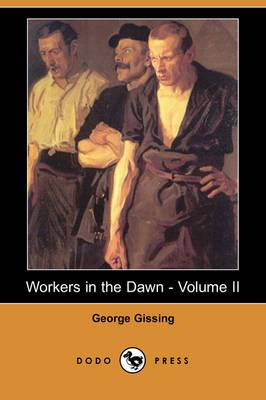 Workers in the Dawn - Volume II (Dodo Press)