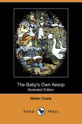 The Baby's Own Aesop (Illustrated Edition) (Dodo Press)