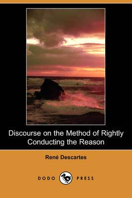 Discourse on the Method of Rightly Conducting the Reason (Dodo Press)