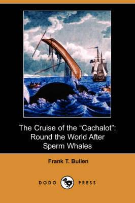 The Cruise of the Cachalot: Round the World After Sperm Whales (Dodo Press)