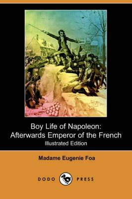 Boy Life of Napoleon: Afterwards Emperor of the French (Illustrated Edition) (Dodo Press)