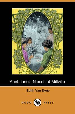Aunt Jane's Nieces at Millville (Dodo Press)