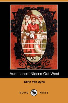 Aunt Jane's Nieces Out West (Dodo Press)