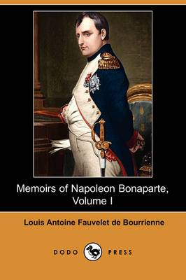 Memoirs of Napoleon Bonaparte, Volume I (Dodo Press)