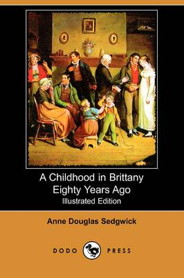 A Childhood in Brittany Eighty Years Ago (Illustrated Edition) (Dodo Press)