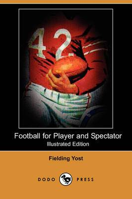 Football for Player and Spectator (Illustrated Edition) (Dodo Press)