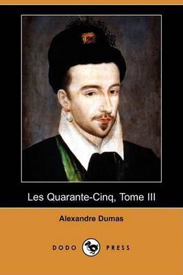 Les Quarante-Cinq, Tome III (Dodo Press)