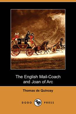 The English Mail-Coach and Joan of Arc (Dodo Press)
