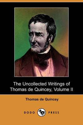 The Uncollected Writings of Thomas de Quincey, Volume II (Dodo Press)