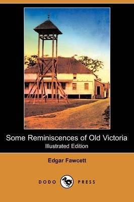 Some Reminiscences of Old Victoria (Illustrated Edition) (Dodo Press)
