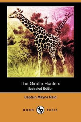 The Giraffe Hunters (Illustrated Edition) (Dodo Press)