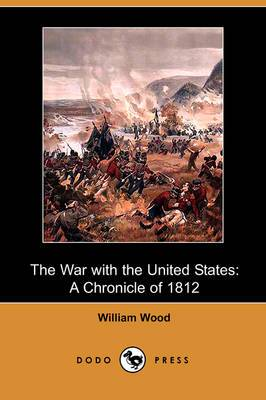 The War with the United States: A Chronicle of 1812 (Dodo Press)